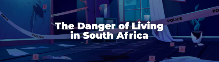 The Danger of Living in South Africa